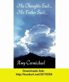 His Thoughts Said. . .His Father Said (9780875080697) Amy Carmichael , ISBN-10: 0875080693  , ISBN-13: 978-0875080697 ,  , tutorials , pdf , ebook , torrent , downloads , rapidshare , filesonic , hotfile , megaupload , fileserve