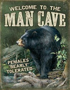"Welcome to the Man Cave Females Bearly Tolerated Black Bear Tin Sign IMAGE BY RON VAN GILDER 12-1/2"" x 16"" Instant decor, so very welcoming, visually appealing and a true reflection of your interest i"