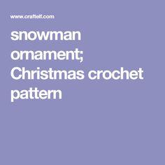 snowman ornament; Christmas crochet pattern