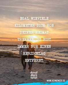 Egal, wieviele Kilometer dich von deiner Heimat trennen! Mee(h)r>> Beach, Water, Outdoor, Pictures, Don't Care, Proverbs Quotes, True Words, Gripe Water, Outdoors