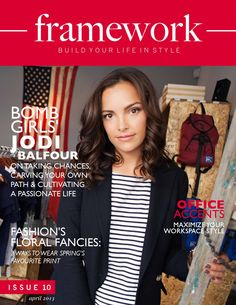 """Framework Magazine Issue 10 - April 2013 We are the modern girl's digital guide to personal style for everyday living. In this issue, """"Best Face Forward,"""" we shape up for spring with the fairest in beauty and decor. Featuring Jodi Balfour, BOMB GIRLS' Gladys Witham. B u i l d Y o u r L i f e in S t y l e, with Framework Magazine. Framework Magazine is an online women's publication dedicated to the essential elements of stylish living. From interviews and how-to's, to editorial spreads and…"""