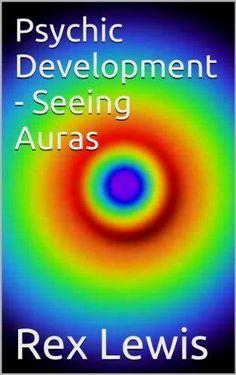 Psychic Development - Seeing Auras by Rex Lewis, www.amazon.com/...