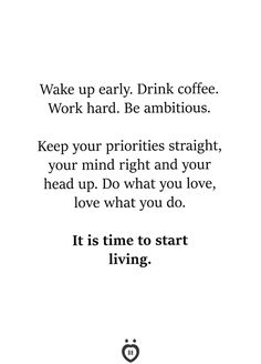 Wake Up Early. Drink Coffee. Work Hard. Be Ambitious
