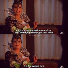 """""""All you ever wanted was a sister and when you finally get that wish... it's the wrong one"""" - The Evil Queen #OnceUponATime (by ouatscenesfeed)"""
