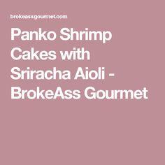 Panko Shrimp Cakes with SrirachaAioli - BrokeAss Gourmet