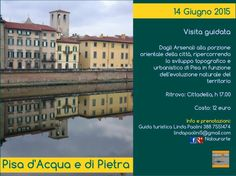 PISA D'ACQUA E DI PIETRA  visita guidata a cura di Natourarte  14 giugno 2015
