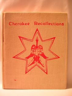Cherokee Recollections Story of Indian Women's Pocahontas Club Beginning 1899