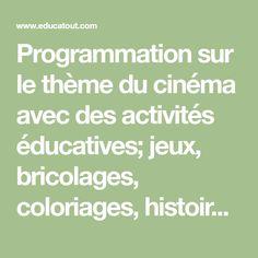 Programmation sur le thème du cinéma avec des activités éducatives; jeux, bricolages, coloriages, histoires, comptines, chansons, fiches d'activités imprimables.