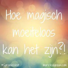 Hoe magische moeiteloos kan het zijn?! Samen sprankelen + Sprankelmail: MarielleDuijndam.com #Sprankelshot #Affirmaties #Sprankelperspectief #Quotes