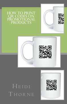 How To Print Qr Codes On Promotional Products By Heidi Thorne 6 95 Author