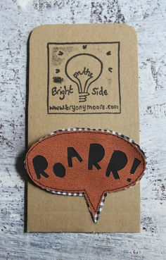 ROARR! badge by On the Bright Side via Folksy, £5.35