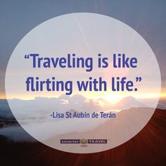 """Traveling is like flirting with life."" - Lisa St Aubin de Teran #MondayMotivation"