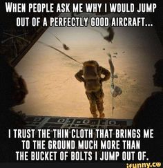 My Dad was a Jumpmaster, and also refused to fly in commercial airplanes. Airborne Army, Airborne Ranger, 82nd Airborne Division, Military Quotes, Military Humor, Military Life, Military History, Skydiving Quotes, Military Motivation