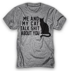 Me and my cat talk sh*t about you!