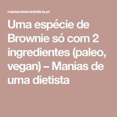 Uma espécie de Brownie só com 2 ingredientes (paleo, vegan) – Manias de uma dietista