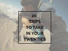 20 Trips to take in your 20's