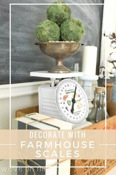 Do you love farmhouse style?  Come see how many ways there are to decorate with farmhouse scales.  They are so versatile!