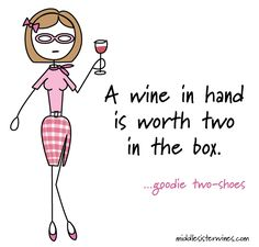 Goodie Two-Shoes: a wine in hand is worth two in the box.