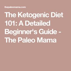 The Ketogenic Diet 101: A Detailed Beginner's Guide - The Paleo Mama