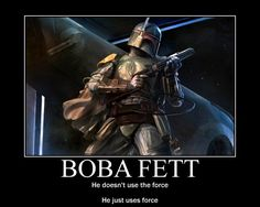 A quote from Robot Chicken Star Wars III, Boba Fett The most interesting bounty hunter.