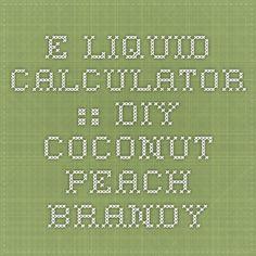 ue-Liquid Calculator :: DIY Coconut Peach Brandy