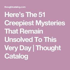 Here's The 51 Creepiest Mysteries That Remain Unsolved To This Very Day Creepy Stories, Ghost Stories, True Stories, Strange Stories, Horror Stories, Creepy History, Strange History, Haunted History, History Facts