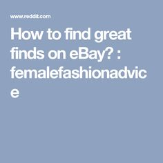 How to find great finds on eBay? : femalefashionadvice
