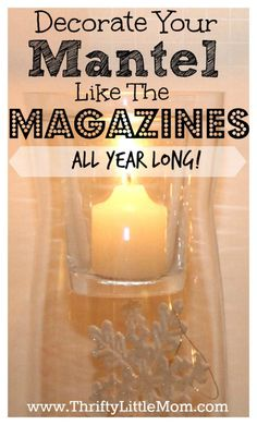 Decorate Your Mantel Like the Magazines All Year Long