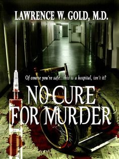 Free Kindle Book For A Limited Time : No Cure for Murder (Brier Hospital Series) by Lawrence Gold