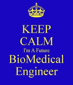 KEEP CALM I'm A Future BioMedical Engineer!