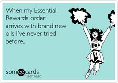 When my Essential Rewards order arrives with brand new oils I've never tried before...