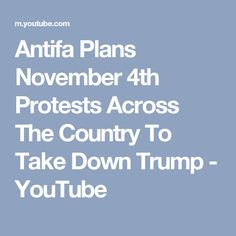 Antifa Plans November 4th Protests Across The Country To Take Down Trump - YouTube