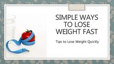 Simple Ways To Lose Weight Fast - Tips to Lose Weight Quickly #weightloss #loseweightfast #loseweightfastandeasy #fatloss #loseweight
