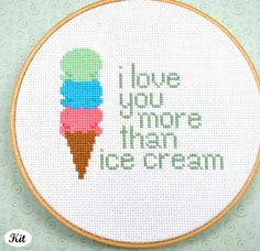 "Cross Stitch Kit, ""I Love You More Than Ice Cream."" This would be quite a compliment coming from me!"