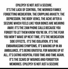 So much more than seizures. I wish some people would understand this. Epilepsy Facts, Epilepsy Quotes, Epilepsy Awareness Month, Epilepsy Tattoo, Temporal Lobe Epilepsy, Epilepsy Seizure, Seizure Disorder, Seizures, Anxiety