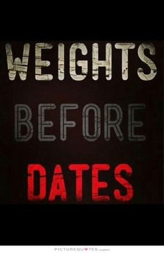 Weights before dates. Gym quotes on PictureQuotes.com.