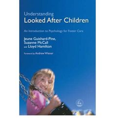 Understanding Looked After Children: An Introduction to Psychology for Foster Care