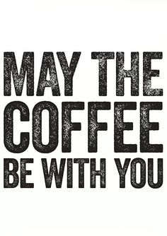 May the coffee be wi