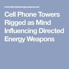 Cell Phone Towers Rigged as Mind Influencing Directed Energy Weapons