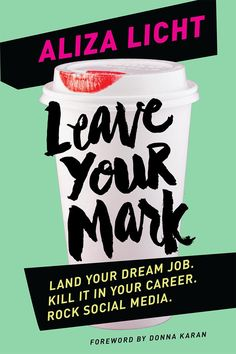 Leave your mark : land your dream job, kill it in your career, rock social media / Aliza Licht ; foreword by Donna Karan. Best Books To Read, Books To Buy, New Books, Good Books, Summer Reading Lists, Start Ups, Young Professional, Professional Development, Dream Job