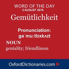 Example sentence: 'The second movement seems rustic and rough, full of hay, good wine and Gemütlichkeit.' #WOTD #wordoftheday #oxforddictionaries #dictionary  #Gemütlichkeit #language #English #words