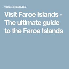 Visit Faroe Islands - The ultimate guide to the Faroe Islands