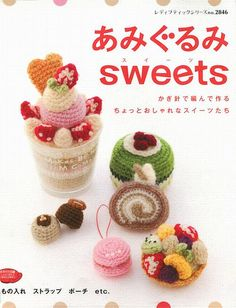 LOVELY AMIGURUMI SWEETS CAKES DESSERT JAPANESE HANDMADE CROCHET PATTERN BOOK 1 by JapanLovelyCrafts, via Flickr