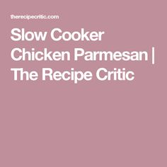 Slow Cooker Chicken Parmesan | The Recipe Critic