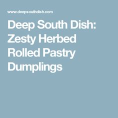 Deep South Dish: Zesty Herbed Rolled Pastry Dumplings