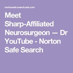 Meet Sharp-Affiliated Neurosurgeon — Dr YouTube - Norton Safe Search