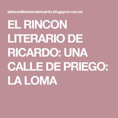 EL RINCON LITERARIO DE RICARDO: UNA CALLE DE PRIEGO: LA LOMA