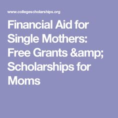 Financial Aid for Single Mothers: Free Grants & Scholarships for Moms