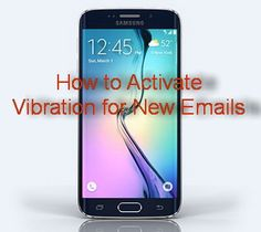 How to Activate Vibration for New Emails on Samsung Galaxy S6