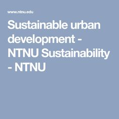Sustainable urban and regional development is one of the main research topics of the strategic research area NTNU Sustainability. Sustainability, Urban, Sustainable Development